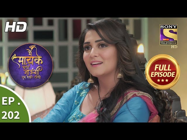 Main Maayke Chali Jaaungi Tum Dekhte Rahiyo - Ep 202 - Full Episode - 8th July, 2019