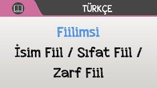 Fiilimsi - İsim Fiil / Sıfat Fiil / Zarf Fiil