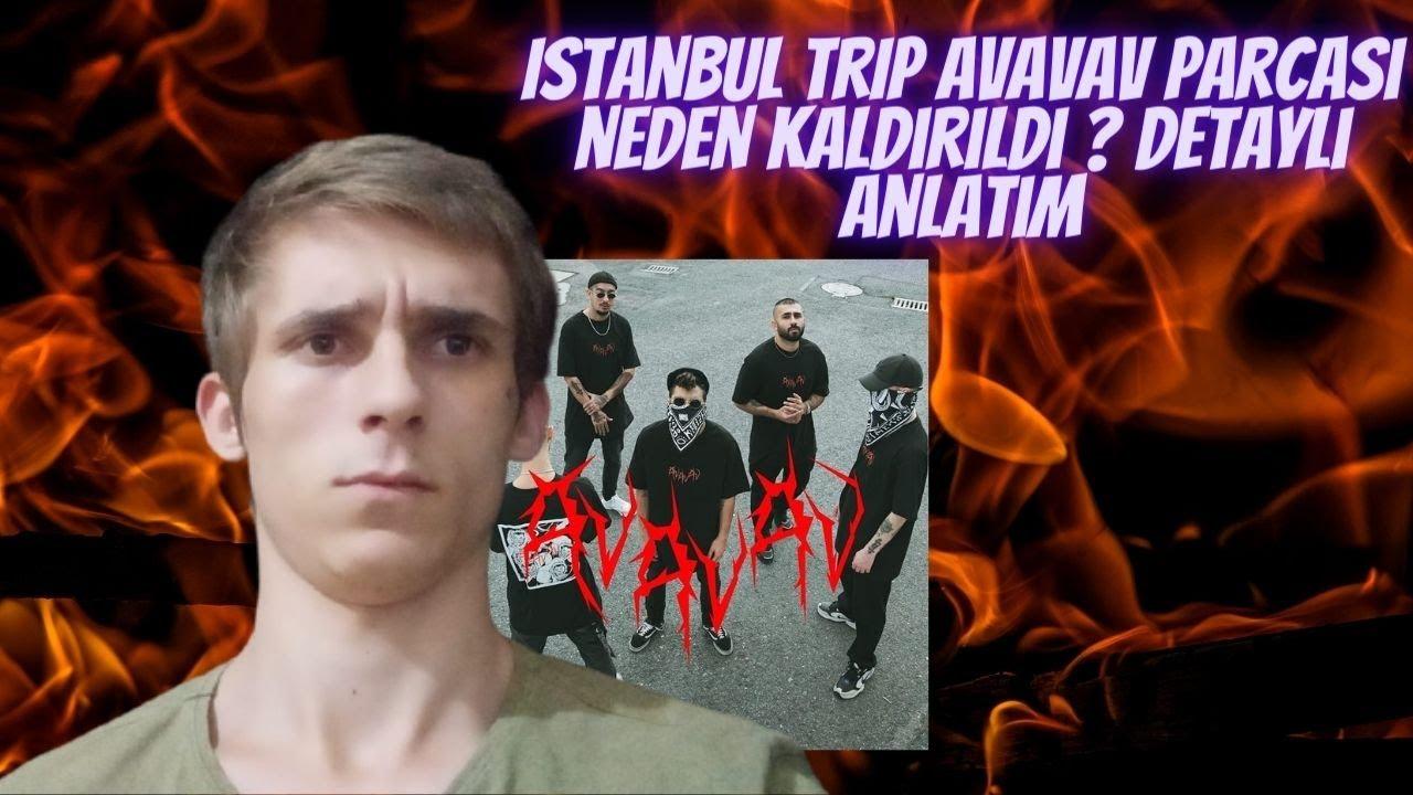 İSTANBUL TRİP '' AVAVAV '' ŞARKISI NEDEN KALDIRILDI ? - DETAYLI ANLATIM !!