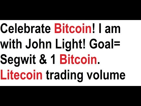 Celebrate Bitcoin! I am with John Light! Goal= Segwit & 1 Bitcoin. Litecoin trading volume