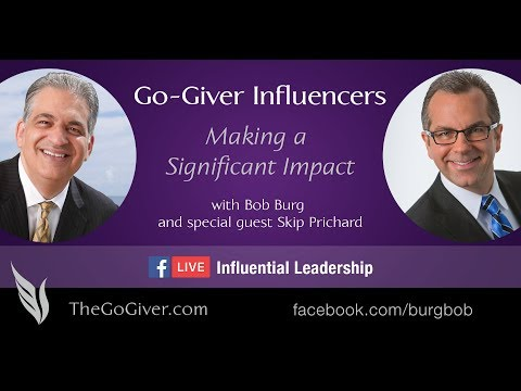 007 Go-Giver Influencers with Bob Burg FB LIVE - Influential Leadership