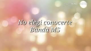 Banda MS - No elegí Conocerte ESTRENO 2018 (LETRA)