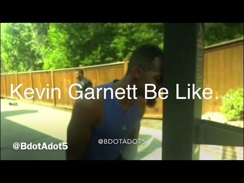 Kevin Garnett Be Like…