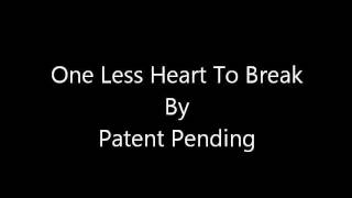 One Less Heart To Break by Patent Pending with Lyrics