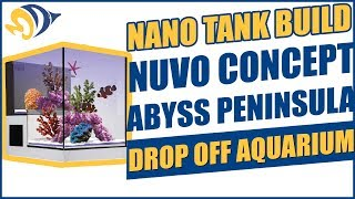 Nano Tank Build: NUVO Concept Abyss Peninsula Drop Off Aquarium
