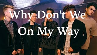 On My Way (lyrics) by Why Don't We