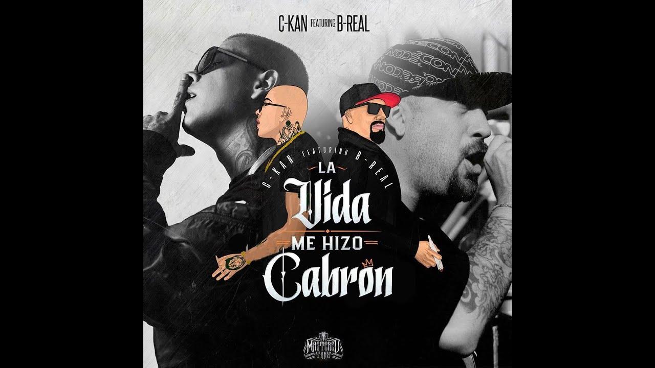 Download c-kan  Ft B real - La Vida Me Hizo Cabron ( Preview ) 2019
