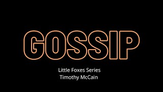 Gossip // Little Foxes Series // TMMinistries