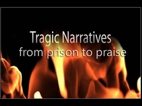 Tragic Narratives: from prison to praise