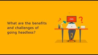 What are the benefits and challenges of using a headless CMS?