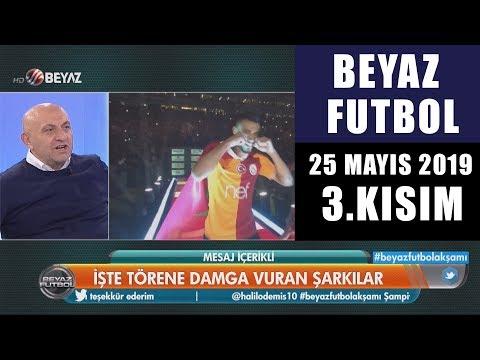 (..) Beyaz Futbol 25 Mayıs 2019 Kısım 3/3 - Beyaz TV