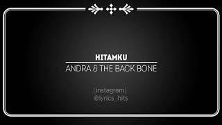hitamku ~ andra and the backbone (lyric)
