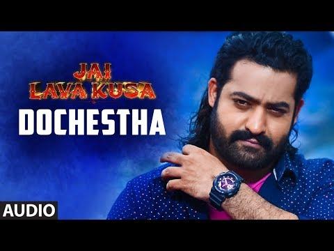 Dochestha Full Song || Jai Lava Kusa Songs || Jr Ntr, Rashi Khanna, Nivetha || Devi Sri Prasad