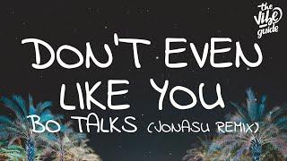 Bo Talks - Don't Even Like You (Lyrics) Jonasu Remix
