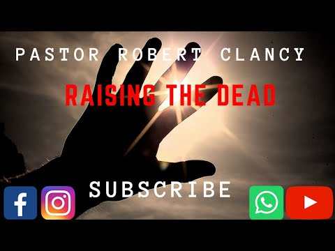 RAISING THE DEAD - PST ROBERT CLANCY