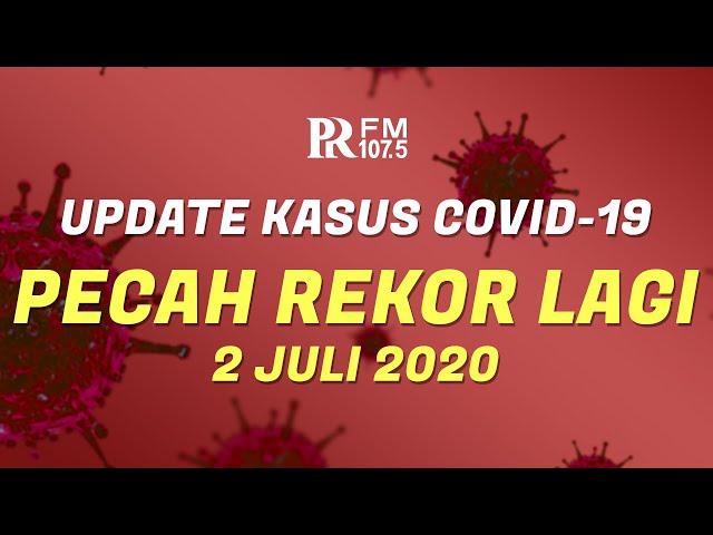 Update Kasus Corona di Indonesia 2 Juli 2020 : Pecah Rekor Lagi!