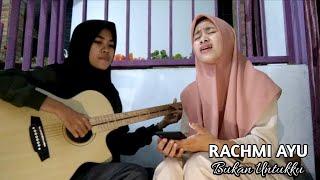 RACHMI AYU- Bukan Untukku (Cover ft. RismawatiSalam)