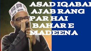 ASAD IQBAL AJAB RANG PAR HA BAHAR E MADEENA ...UPLOD BY GULZAR RAZA..2019