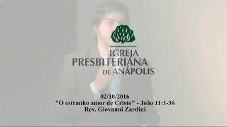 o estranho amor de Cristo - Jo.11.1-36 - Rev. Giovanni Zardini