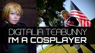 I'm a Cosplayer (Featuring Digitalia Teabunny)