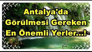 Antalya'da Gezilmesi Gereken, En Önemli Yerler...!