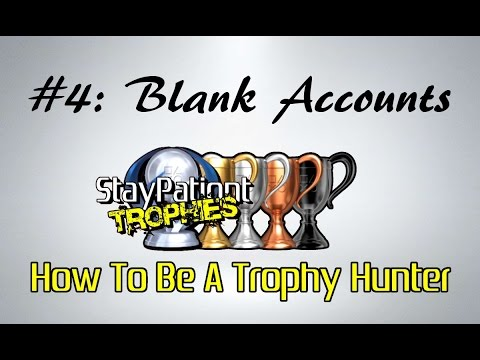 How To Be A Trophy Hunter #4 - Blank Accounts (Delay Games Being Added To Your Trophy List)