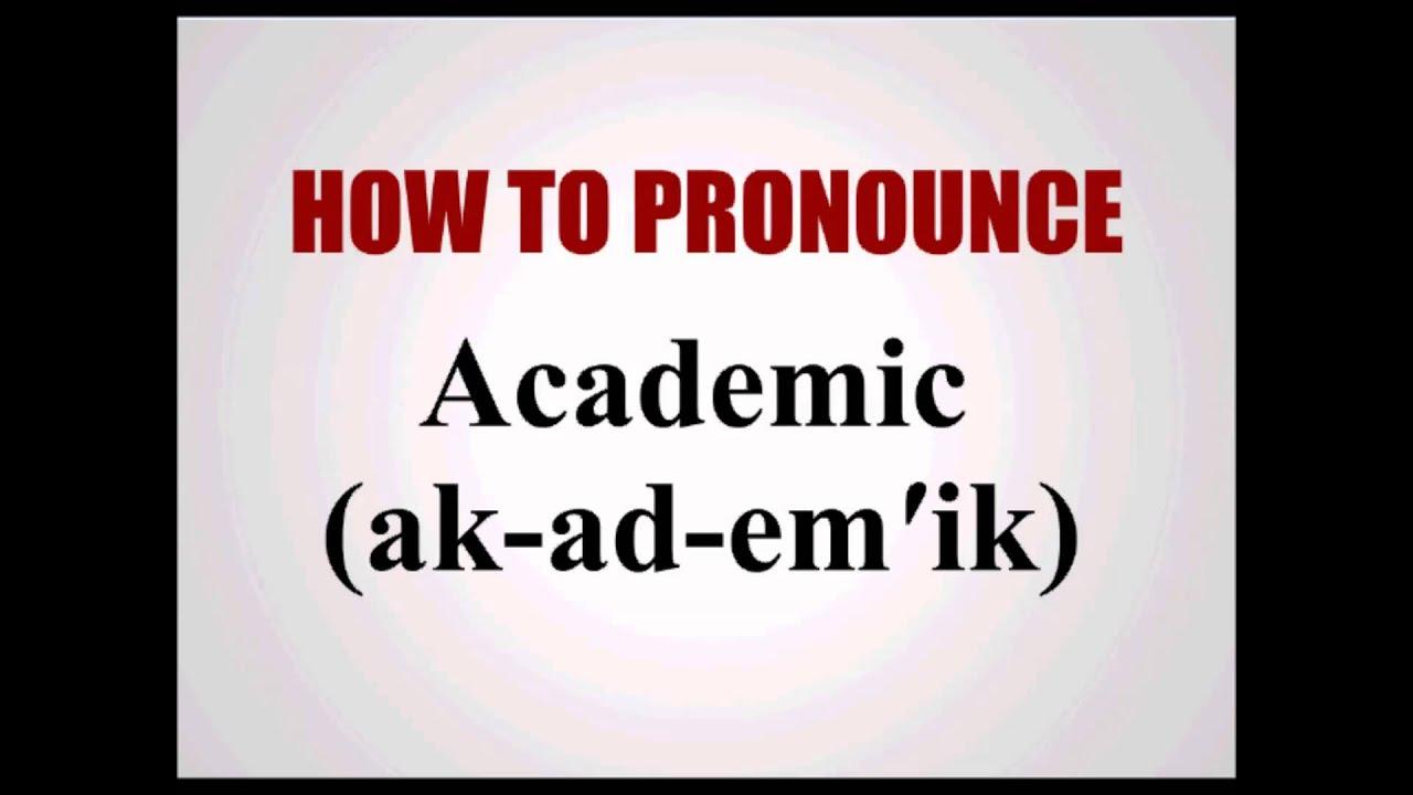 How To Pronounce Academic