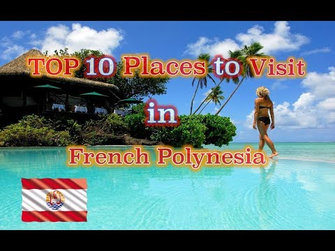 TOP 10 Places to visit in French Polynesia.