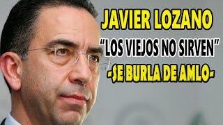 Javier Lozano asegura que López Obrador es un anciano!