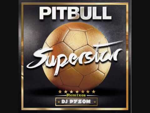 Pitbull - Superstar ( Remixes Dj Pyzon )