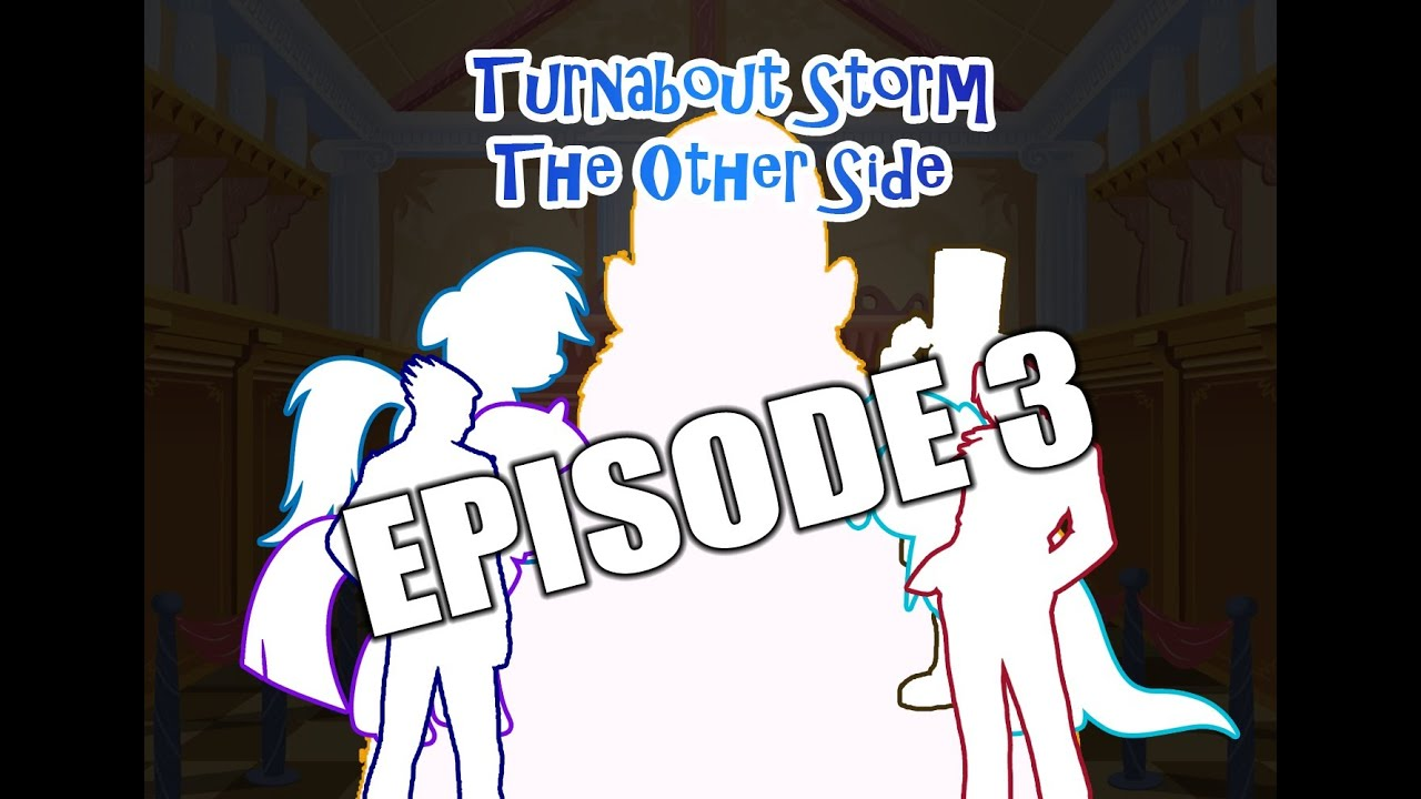 Turnabout Storm: The Other Side [Professor Layton | Miles Edgeworth | MLP:FiM] Ep.3