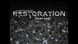 6/4/2017; Restoration: Part 1; Rev. Mark Martin; 9:15svc