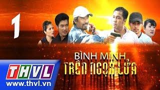 THVL | Bình minh trên ngọn lửa - Tập 1