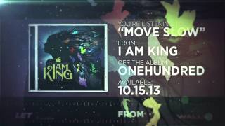 I Am King - Move Slow