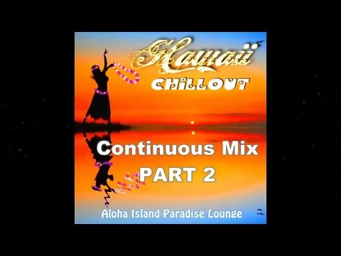Hawaii Chillout - Aloha Island Paradise Lounge (Continuous Mix Part 2) ▶ Chill2Chill