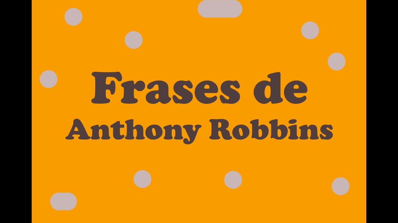 Melhores Frases Youtube: Veja As Melhores Frases Anthony Robbins