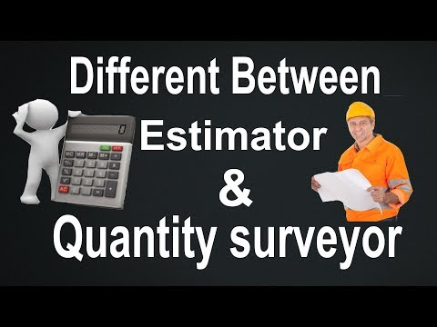What is the Different Between Quantity Surveyor and Estimator