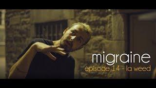 Migraine | Roman Frayssinet | Épisode 14 - La weed