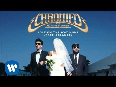 Chromeo  Lost on The Way Home feat Solange