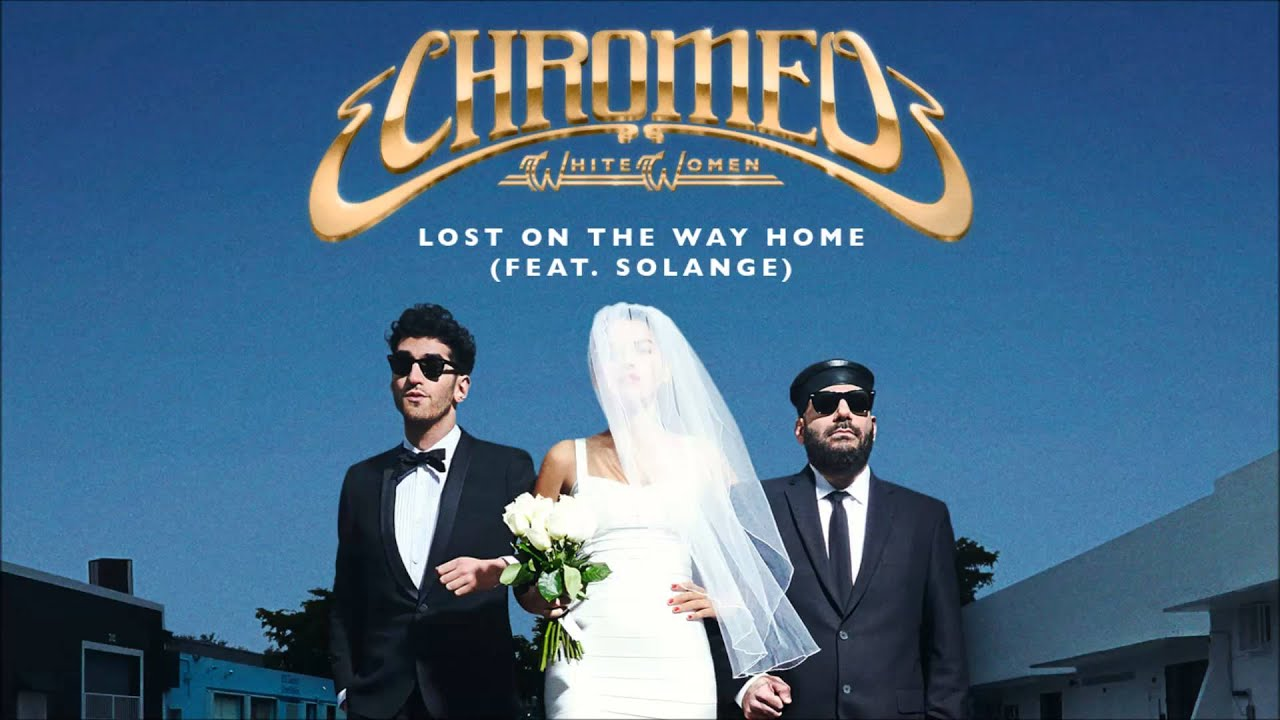 chromeo-lost-on-the-way-home-feat-solange-chromeo