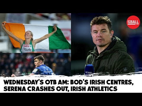 WATCH: Brian O'Driscoll's Depth Chart, Ireland - speed nation, Serena Crashes out | #OTBAM