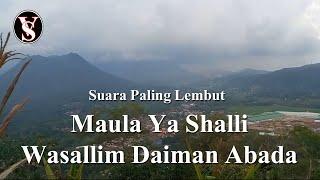 Suara Lembut - Maula Ya Sholli Wasallim Daiman Abada