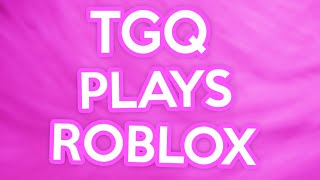 TGQ Plays Roblox : Im Back and Random as ever