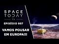 Vamos Pousar Em Europa!!! - Space Today TV Ep.607