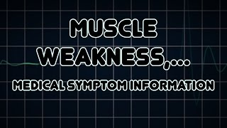 Muscle weakness, Fatigue and Weight loss (Medical Symptom)