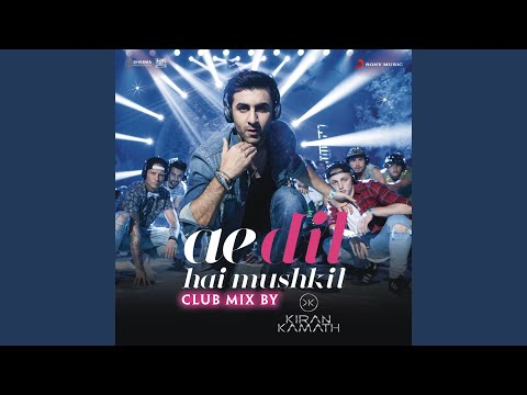 Ae Dil Hai Mushkil (Club Mix By DJ Kiran...