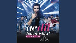 Ae Dil Hai Mushkil (Club Mix By DJ Kiran Kamath) (From