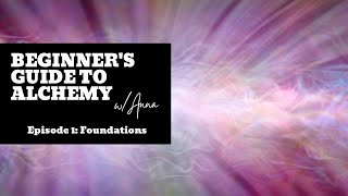 Beginner's Guide to Alchemy Episode 1: Foundations