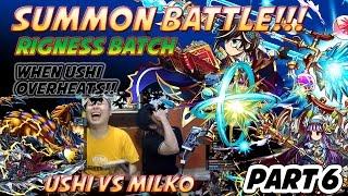 Milko Gaming : Summon Battle, Rigness Batch Part 6, When Ushi Overheats!!!!