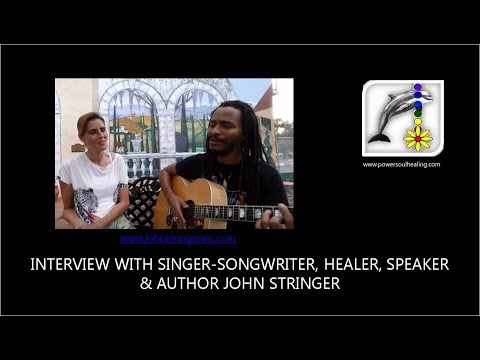 Interview with Singer-Songwriter, Healer, Speaker & Author John Stringer